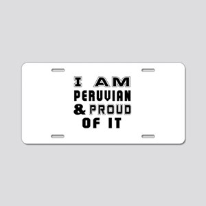 I Am Peruvian And Proud Of Aluminum License Plate