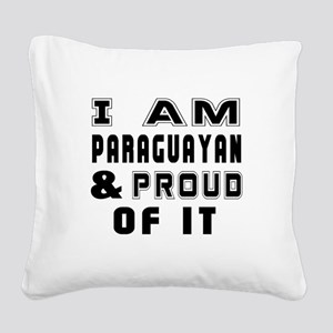 I Am Paraguayan And Proud Of Square Canvas Pillow