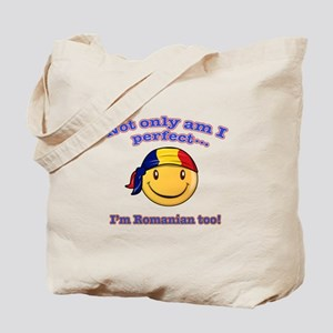 Not only am I perfect I'm Romanian too Tote Bag