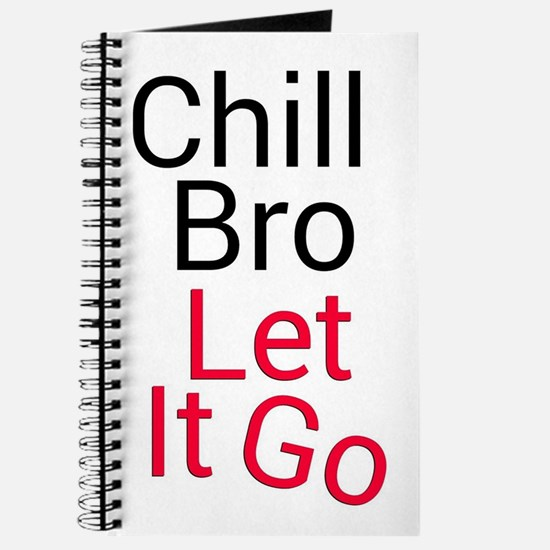 Chill bro let it go Journal