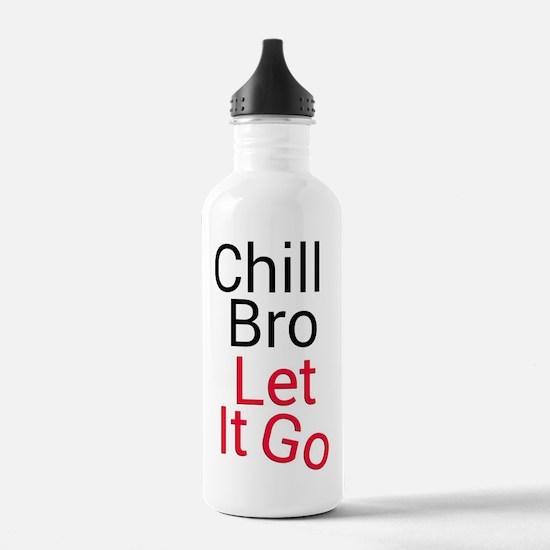 Chill bro let it go Sports Water Bottle