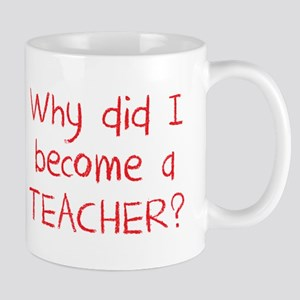 Why did i become a teacher? (in crayon) Mugs