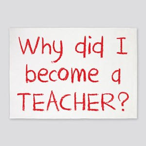 Why did i become a teacher? (in cra 5'x7'Area Rug