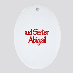 Proud Sister of Abigail Oval Ornament