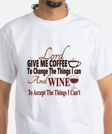 Lord give me coffee and wine White T-Shirt
