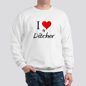 I Love My Ditcher Sweatshirt