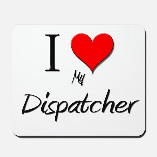 I Love My Dispatcher Mousepad