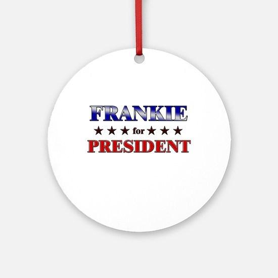 FRANKIE for president Ornament (Round)