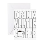 Drink all the Coffee Greeting Cards