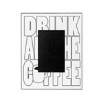 Drink all the Coffee Picture Frame