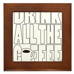 Drink all the Coffee Framed Tile