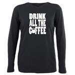 Drink all the Coffee Plus Size Long Sleeve Tee