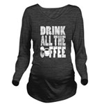 Drink all the Coffee Long Sleeve Maternity T-Shirt