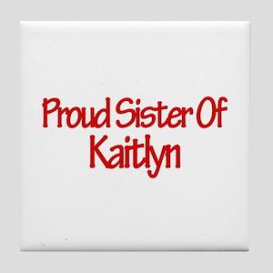 Proud Sister of Kaitlyn Tile Coaster