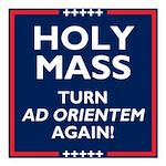 Ad orientem Mass TURN TOWARDS THE LORD AGAIN! Squa