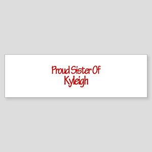 Proud Sister of Kyleigh Bumper Sticker