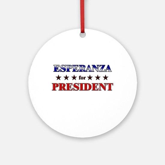 ESPERANZA for president Ornament (Round)