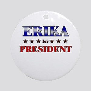 ERIKA for president Ornament (Round)