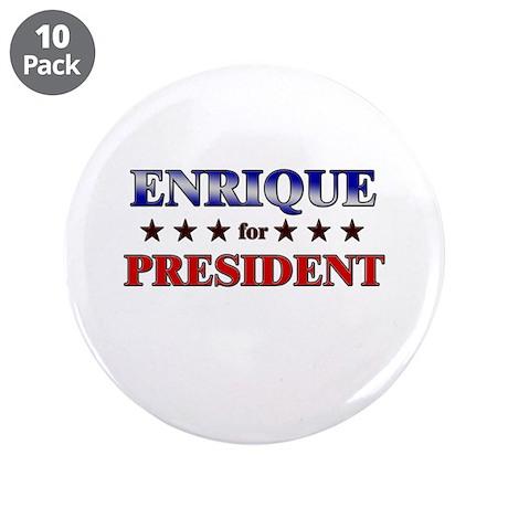 "ENRIQUE for president 3.5"" Button (10 pack)"