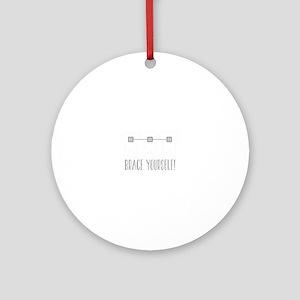 Brace Yourself Round Ornament