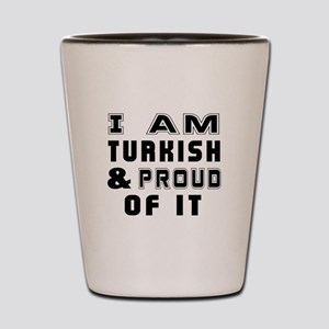 I Am Turkish And Proud Of It Shot Glass