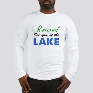 Retired See You At The Lake Long Sleeve T-Shirt