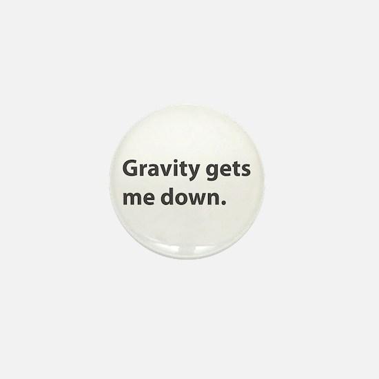 Gravity Gets Me Down Mini Button