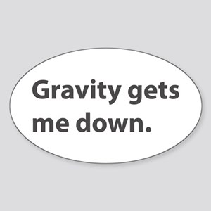Gravity Gets Me Down Oval Sticker