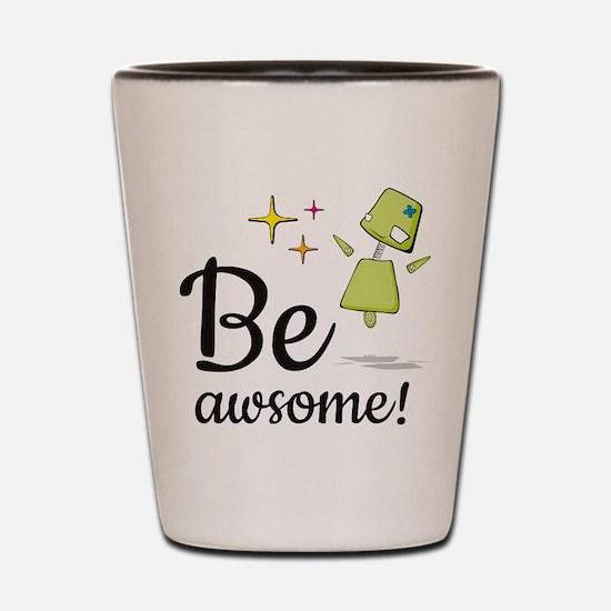 Be Awsome! Shot Glass