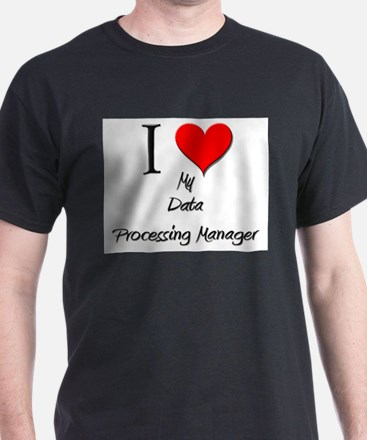 I Love My Data Processing Manager T-Shirt