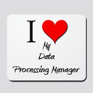 I Love My Data Processing Manager Mousepad
