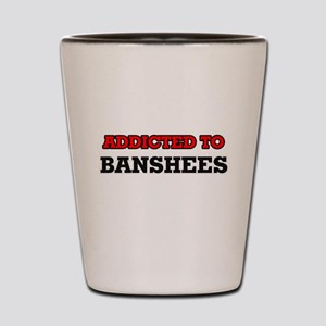 Addicted to Banshees Shot Glass