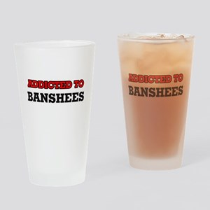 Addicted to Banshees Drinking Glass