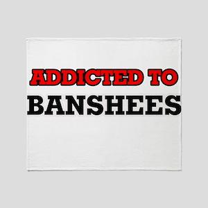 Addicted to Banshees Throw Blanket
