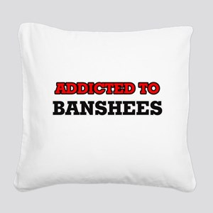 Addicted to Banshees Square Canvas Pillow