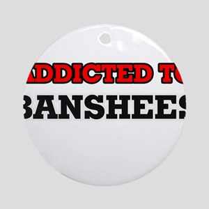 Addicted to Banshees Round Ornament