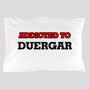 Addicted to Duergar Pillow Case
