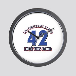 It's Not Easy Making 42 look This Good Wall Clock