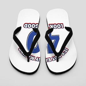 It's Not Easy Making 40 look This Good Flip Flops