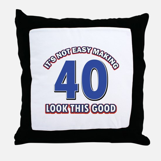 It's Not Easy Making 40 look This Goo Throw Pillow
