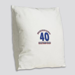 It's Not Easy Making 40 look T Burlap Throw Pillow