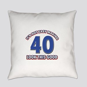 It's Not Easy Making 40 look This Everyday Pillow
