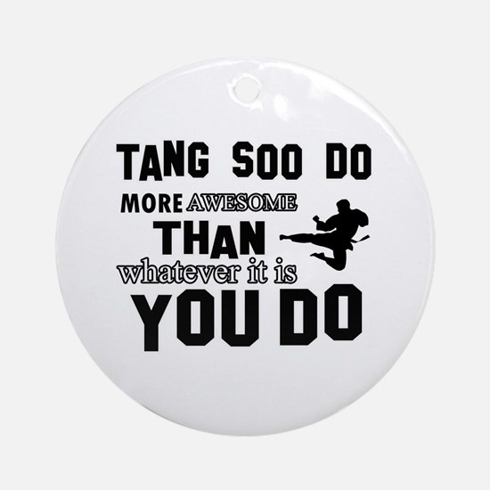Tang Soo do More Awesome Than What Round Ornament