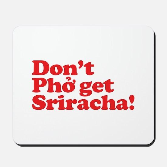 Dont Pho get Sriracha! Mousepad