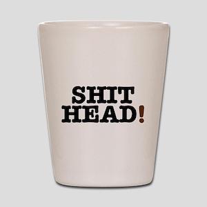 SHIT HEAD! Shot Glass