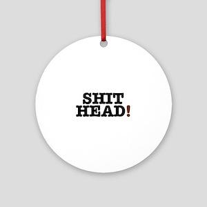 SHIT HEAD! Round Ornament
