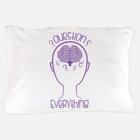 Question Everything Pillow Case