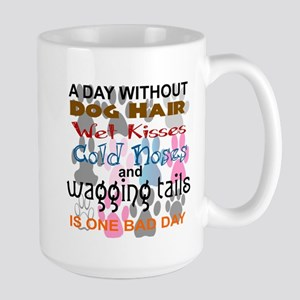 A DAY WITHOUT DOG HAIR...BAD DAY Mugs