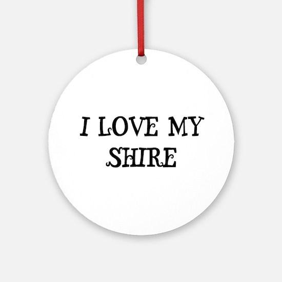 I Love My Shire Ornament (Round)