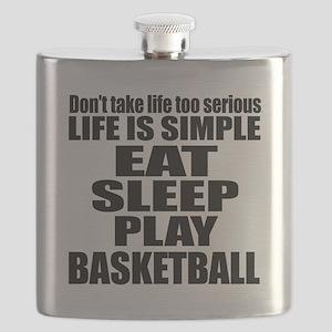 Life Is Eat Sleep And Basketball Flask